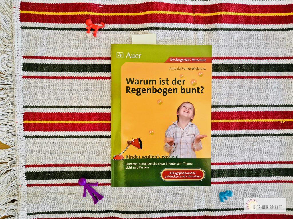 """""""Warum ist der Regenbogen"""" bunt ist ein spannendes Buch zum Thema """"LIcht und Farben"""" mit vielen Anleitungen für Pädagogen"""